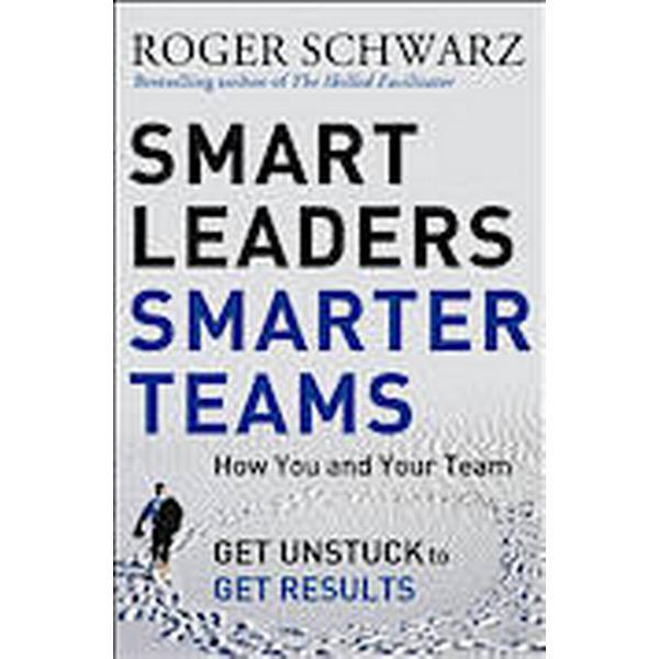 Smart Leaders, Smarter Teams: How You and Your Team Get Unstuck to Get Results (Inbunden, 2013)