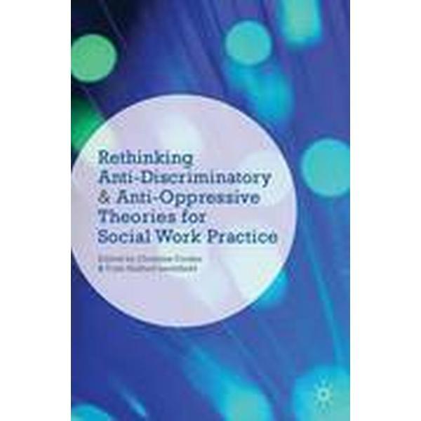 Rethinking Anti-Discriminatory and Anti-Oppressive Theories for Social Work Practice (Häftad, 2014)