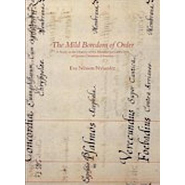 The Mild Boredom of Order - A Study in the History of the Manuscript Collection of Queen Christina of Sweden (Häftad, 2011)