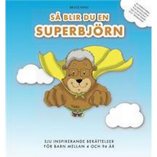 Så blir du en superbjörn - sju inspirerande berättelser för barn mellan 4 o (Inbunden, 2012)