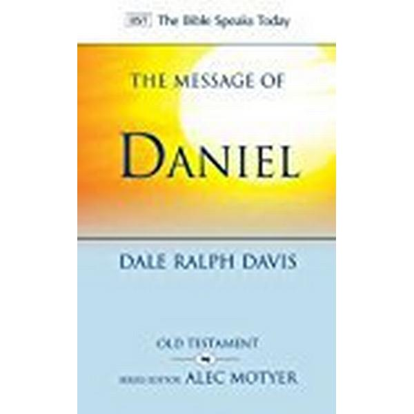 The Message of Daniel (Bible Speaks Today) (The Bible Speaks Today)