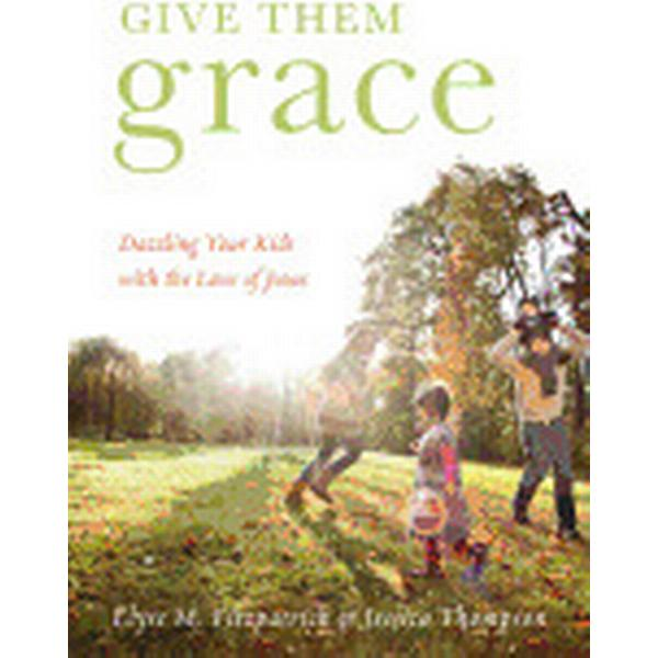 Give Them Grace: Dazzling Your Kids with the Love of Jesus (Häftad, 2011)