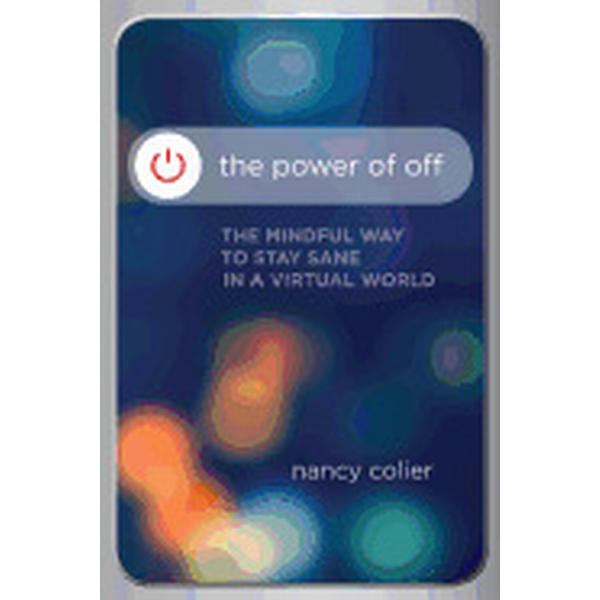 The Power of Off: The Mindful Way to Stay Sane in a Virtual World (Häftad, 2016)