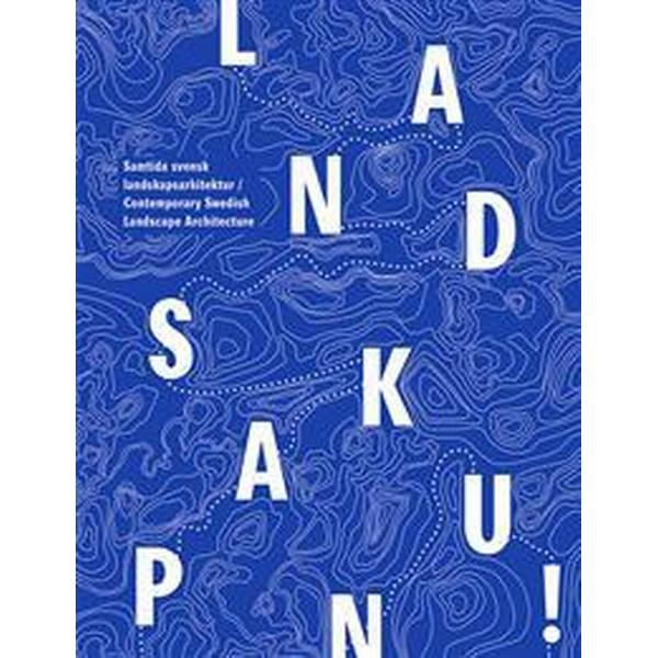 Landskap Nu!: samtida svensk landskapsarkitektur (Danskt band, 2016)