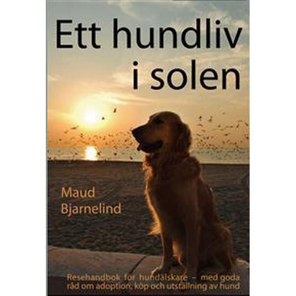 Ett hundliv i solen - Resehandbok för hundälskare (Häftad, 2013)