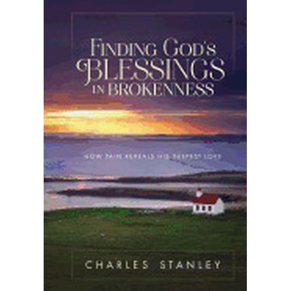 Finding God's Blessings in Brokenness: How Pain Reveals His Deepest Love (Inbunden, 2017)