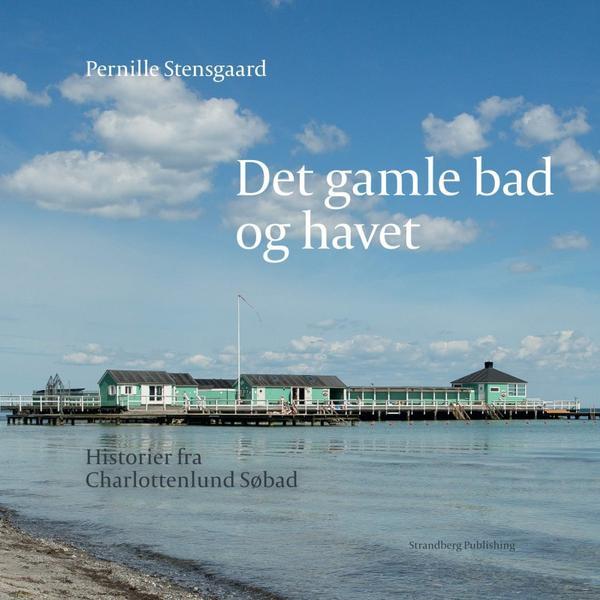 Det gamle bad og havet: historier fra Charlottenlund Søbad, Hardback