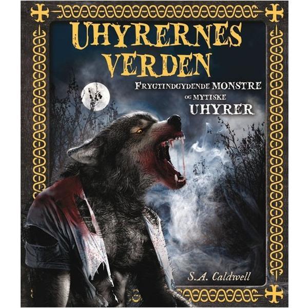 Uhyrernes verden: frygtindgydende monstre og mystiske uhyrer, Hardback
