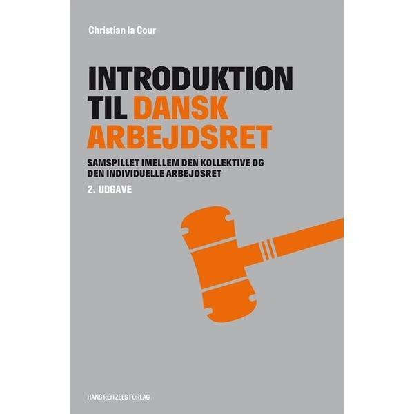Introduktion til dansk arbejdsret: samspillet imellem den kollektive og den individuelle arbejdsret og imellem de forskellige regelsæt på arbejdsmarkedet, Hæfte