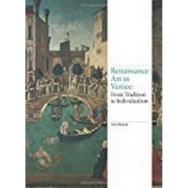 Renaissance Art in Venice: From Tradition to Individualism (Inbunden, 2016)