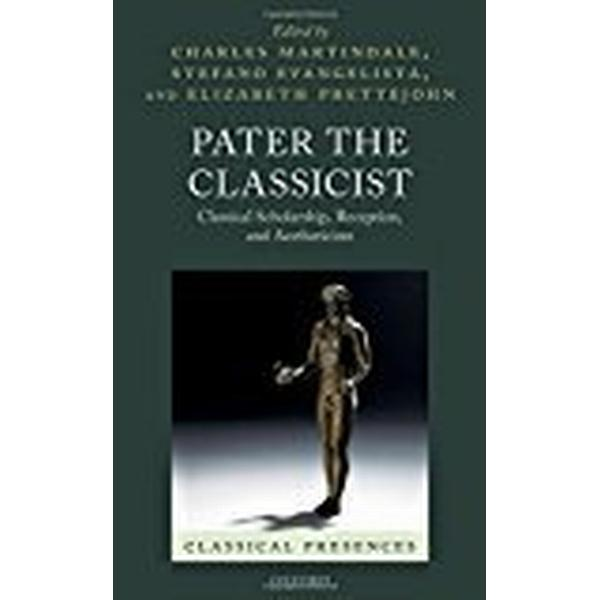 Pater the Classicist: Classical Scholarship, Reception, and Aestheticism (Inbunden, 2017)