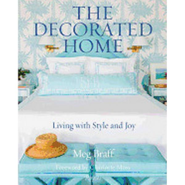 The Decorated Home: Living with Style and Joy (Inbunden, 2017)