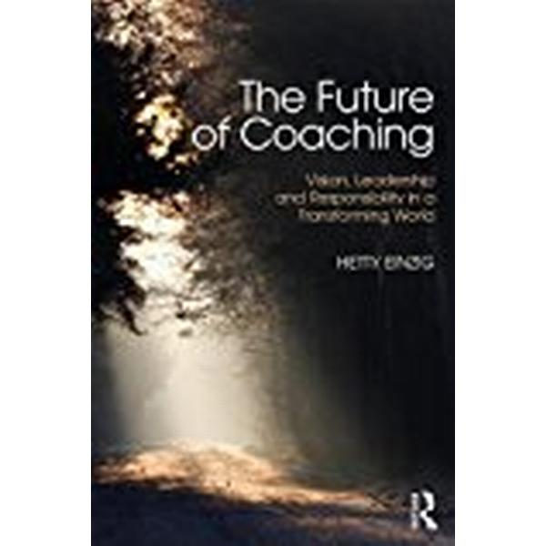 The Future of Coaching: Vision, Leadership and Responsibility in a Transforming World