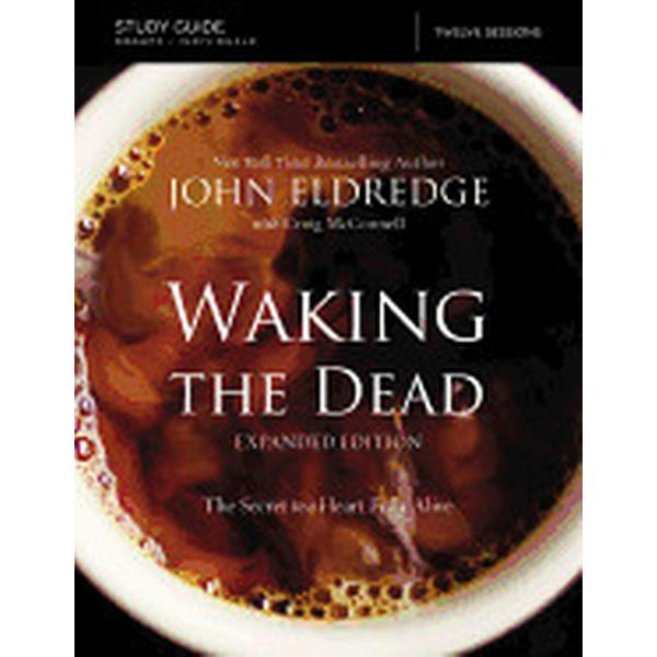 waking the dead study guide expanded edition the secret to a heart fully al