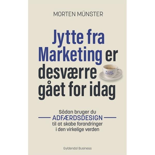 Jytte fra Marketing er desværre gået for i dag: Sådan bruger du adfærdsdesign til at skabe forandringer i den virkelige verden, Hæfte