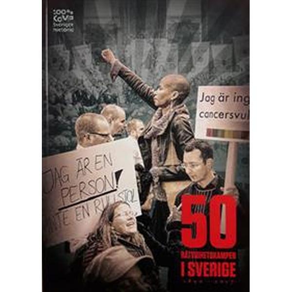 100% kamp: 50 rättighetskamper i Sverige 1890 - 2017 (Häftad, 2017)