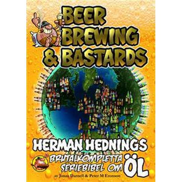 Herman Hedning. Beer, Brewing & Bastards - Herman Hednings brutalkompletta seriebibel om öl (Inbunden, 2017)