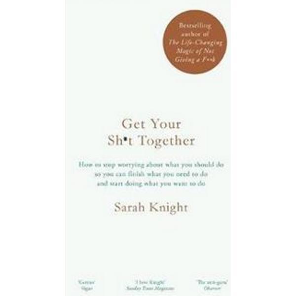 Get your sh*t together - the new york times bestseller (Inbunden, 2016)