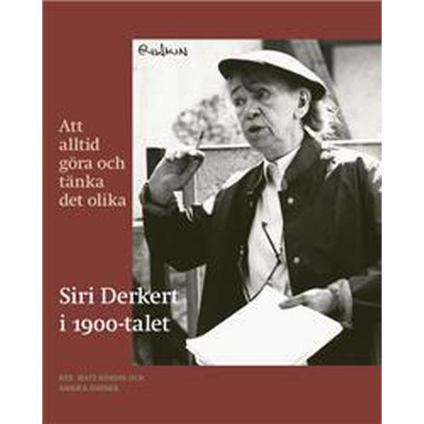 Att alltid göra och tänka det olika: Siri Derkert i 1900-talet (Häftad, 2011)