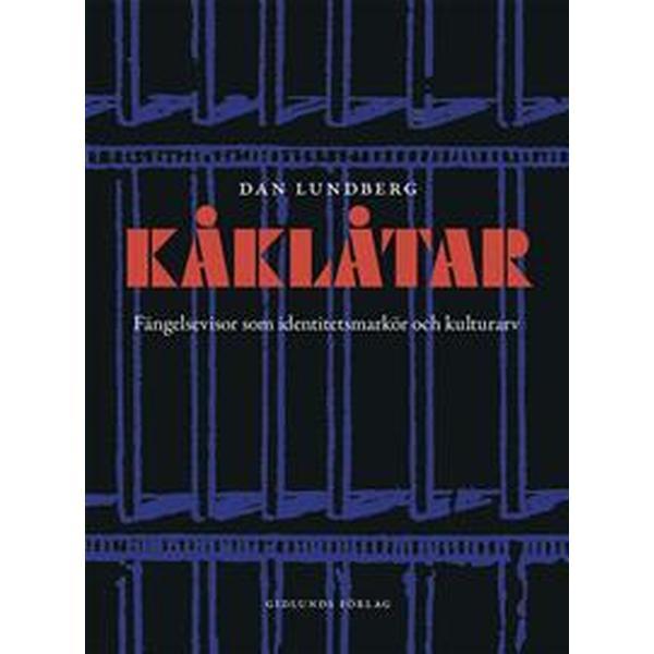 Kåklåtar: Fängelsevisor som identitetsmarkör och kulutrarv (Inbunden, 2017)