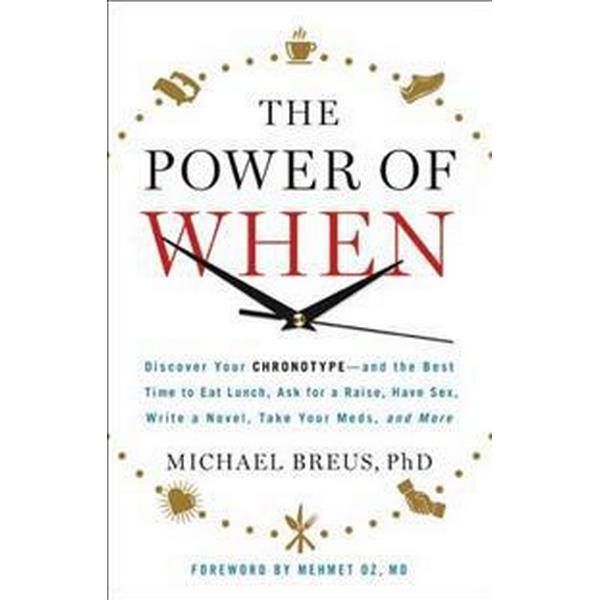 The Power of When: Discover Your Chronotype--And the Best Time to Eat Lunch, Ask for a Raise, Have Sex, Write a Novel, Take Your Meds, an (Inbunden, 2016)
