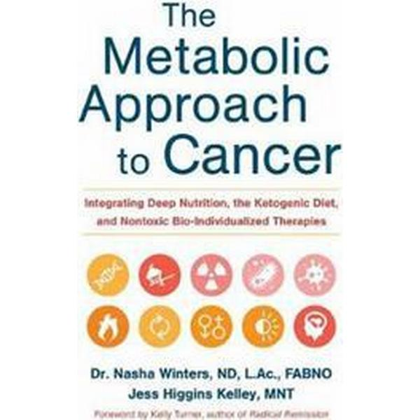 The Metabolic Approach to Cancer (Inbunden, 2017)