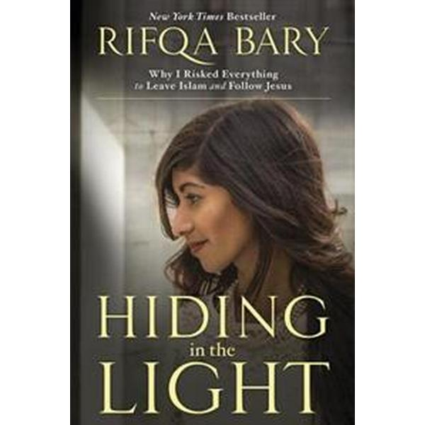 Hiding in the Light: Why I Risked Everything to Leave Islam and Follow Jesus (Häftad, 2016)