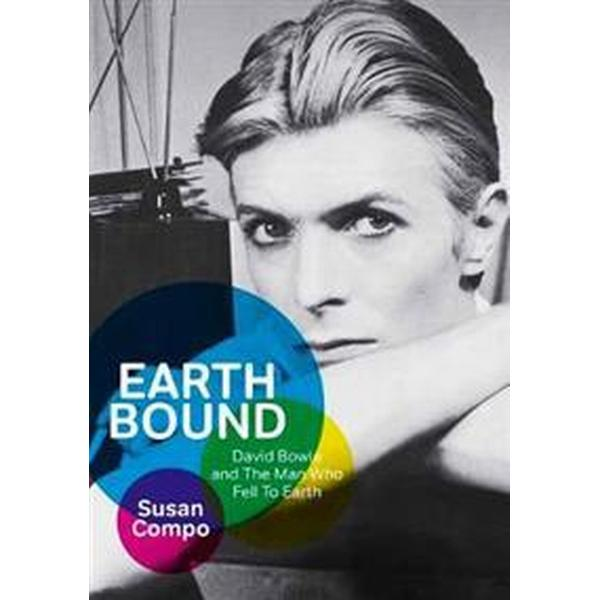 Earthbound: David Bowie and the Man Who Fell to Earth (Häftad, 2017)