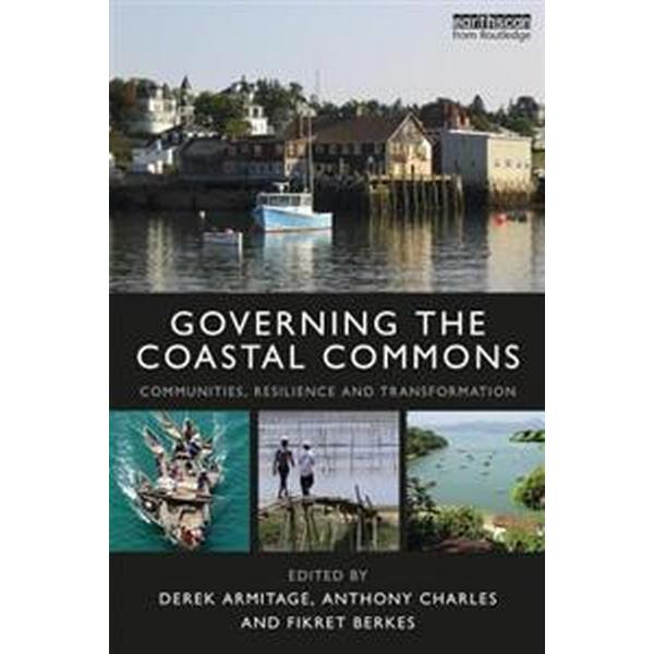 Governing the Coastal Commons: Communities, Resilience and Transformation (Häftad, 2017)