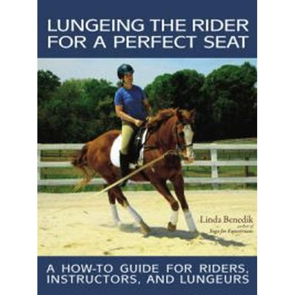 Lungeing the Rider for a Perfect Seat (Häftad, 2008)
