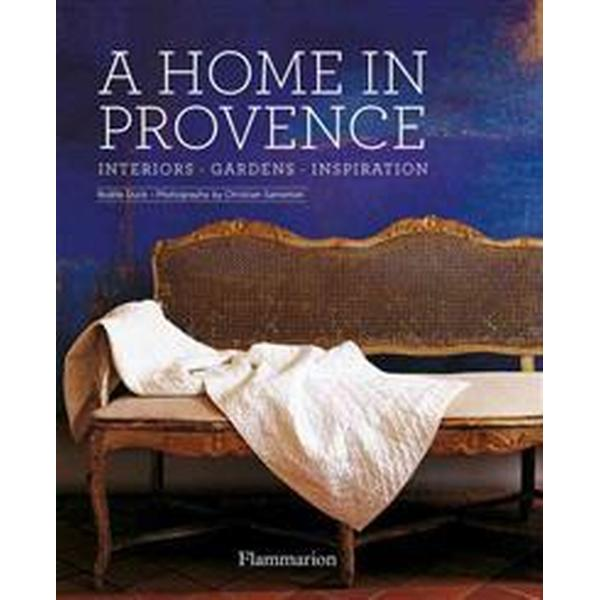 A Home in Provence: Interiors, Gardens, Inspiration (Inbunden, 2014)