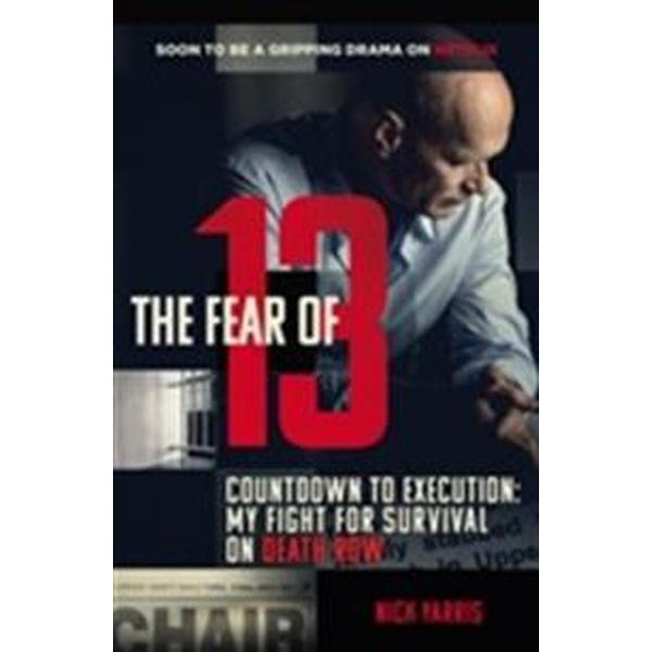 The Fear of 13: Countdown to Execution: My Fight for Survival on Death Row (Häftad, 2017)
