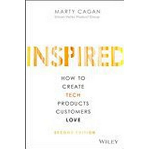 Inspired: How to Create Tech Products Customers Love (Inbunden, 2017)