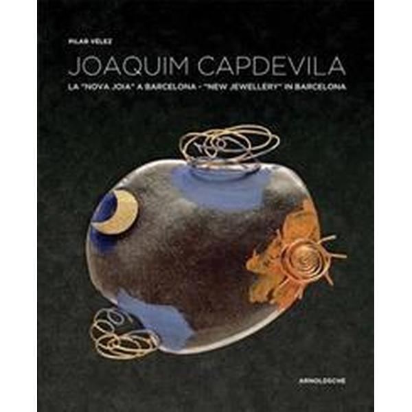Joaquim capdevila - new jewellery in barcelona (Inbunden, 2017)