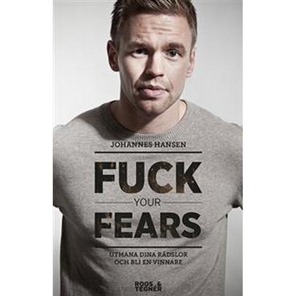 Fuck your fears: utmana dina rädslor och bli en vinnare (Flexband, 2014)