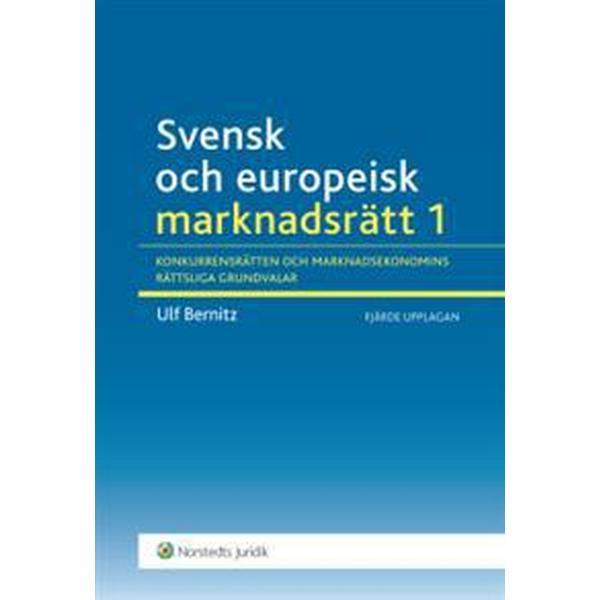 Svensk och europeisk marknadsrätt I: konkurrensrätten och marknadsekonomins rättsliga grundvalar (Häftad, 2015)
