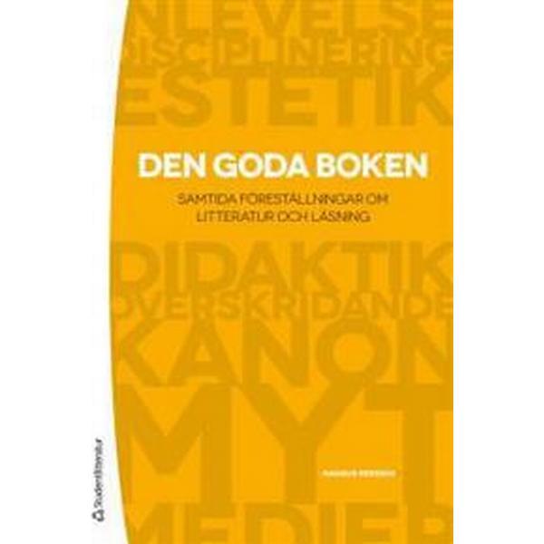 Den goda boken: samtida föreställningar om litteratur och läsning (Häftad, 2012)