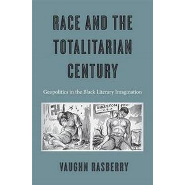 Race and the Totalitarian Century (Inbunden, 2016)