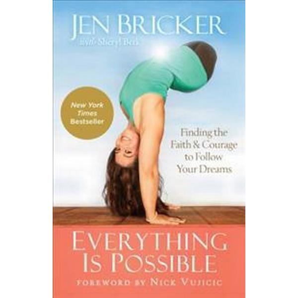 Everything is possible - finding the faith and courage to follow your dream (Inbunden, 2016)
