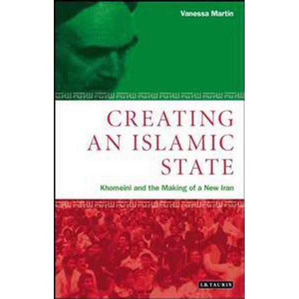 Creating an Islamic State: Khomeini and the Making of a New Iran (Häftad, 2003)