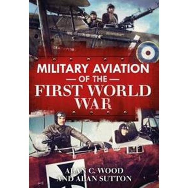 Military Aviation of the First World War: The Aces of the Allies and the Central Powers (Häftad, 2016)