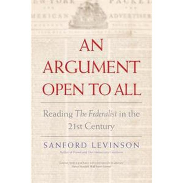 An Argument Open to All: Reading 'The Federalist' in the 21st Century (Häftad, 2017)
