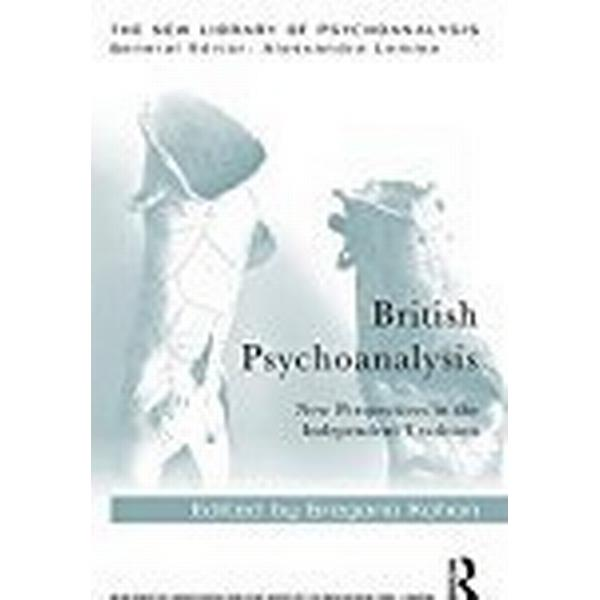 British Psychoanalysis: New Perspectives in the Independent Tradition (New Library of Psychoanalysis)