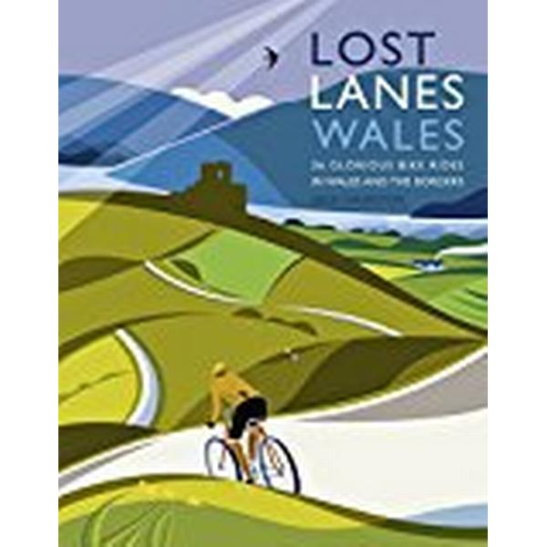 Lost Lanes Wales: 36 Glorious Bike Rides in Wales and the Borders (Häftad, 2015)