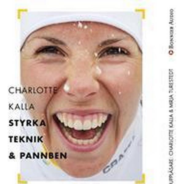 Charlotte Kalla - styrka, teknik och pannben (Ljudbok nedladdning, 2017)