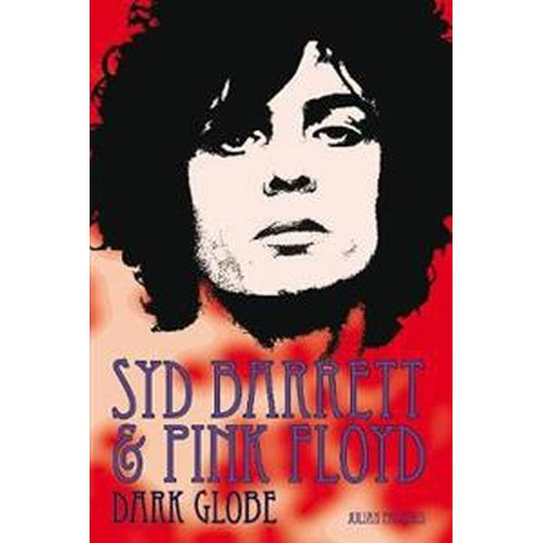Syd Barrett and Pink Floyd: Dark Globe (Häftad, 2016)