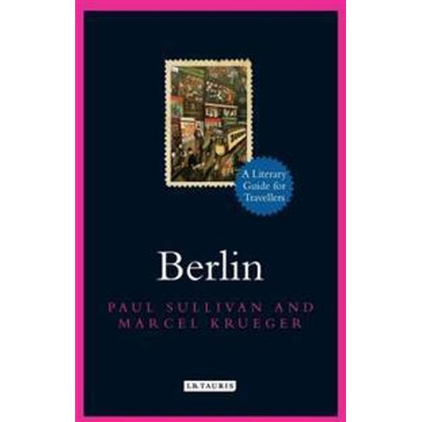Berlin: A Literary Guide for Travellers (Inbunden, 2016)