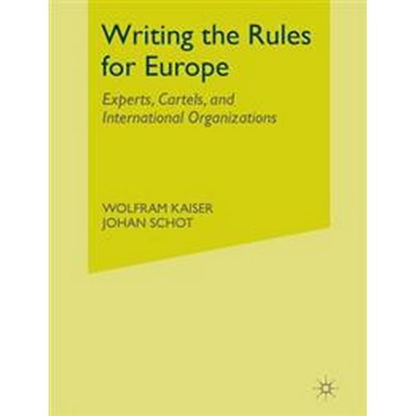 Writing the Rules for Europe: Experts, Cartels, and International Organizations (Häftad, 2014)
