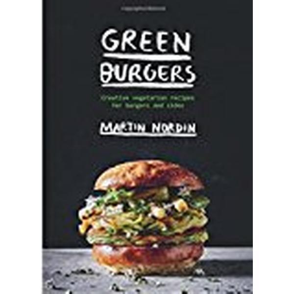 Green Burgers: Creative Vegetarian Recipes for Burgers and Sides (Inbunden, 2018)