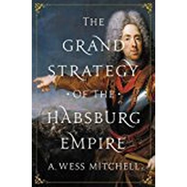 The Grand Strategy of the Habsburg Empire (Inbunden, 2018)
